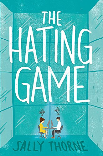 The Hating Game: 'Warm, witty and wise' The Daily Mail by Sally Thorne, ISBN: 9780349414256