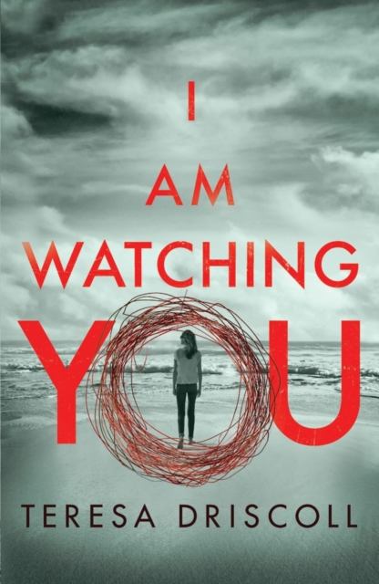 I Am Watching You by Teresa Driscoll, ISBN: 9781542046596