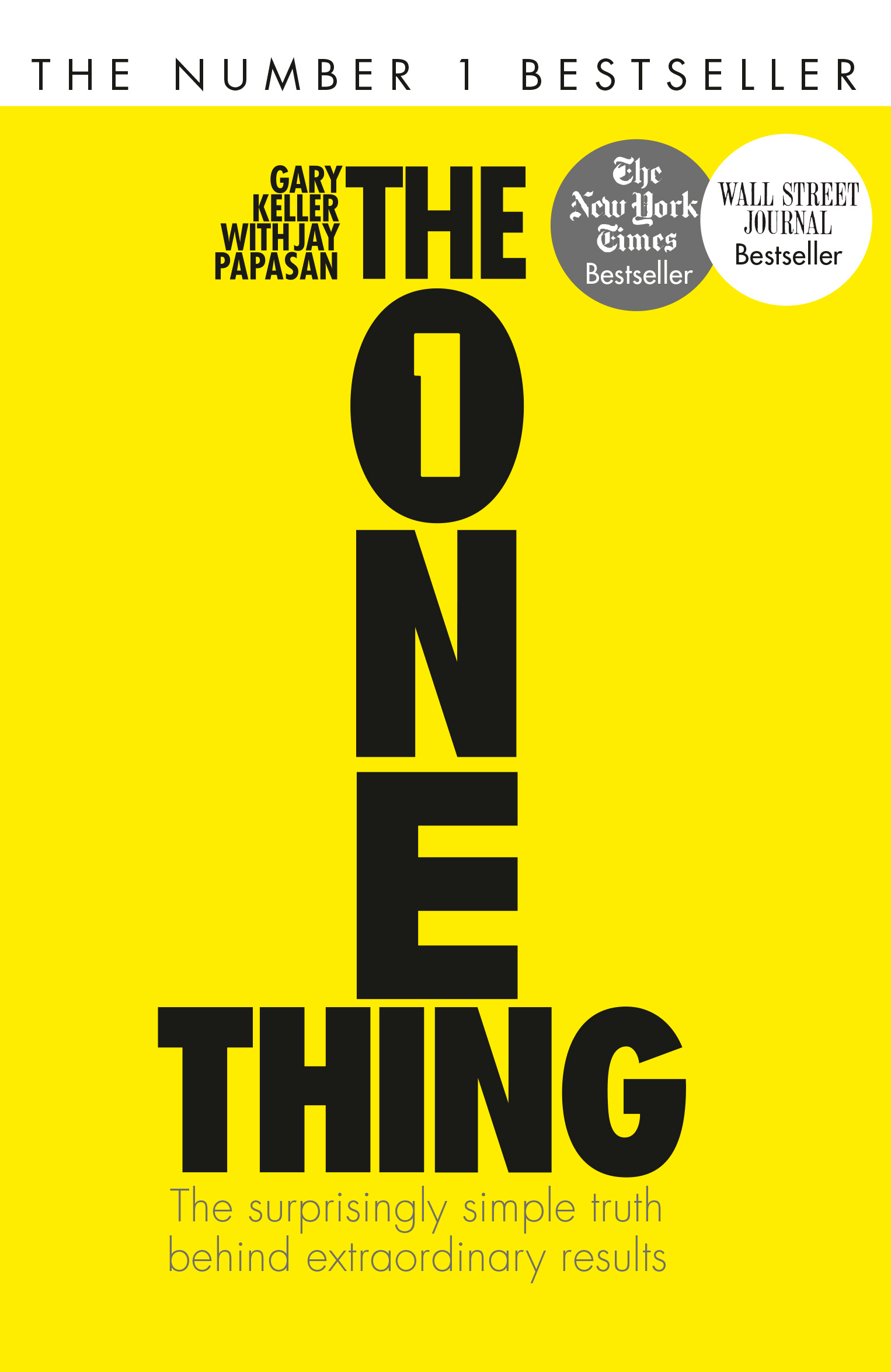 The One Thing: The Surprisingly Simple Truth Behind Extraordinary Results: Achieve your goals with one of the world's bestselling success books by Gary Keller, ISBN: 9781848549258