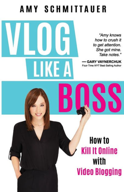 Vlog Like a Boss: How to Kill It Online with Video Blogging by Amy Schmittauer, ISBN: 9781946114167