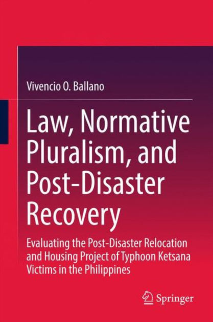 Law, Normative Pluralism, and Post-Disaster Recovery by Vivencio O. Ballano, ISBN: 9789811050732