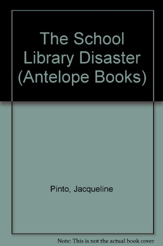 The School Library Disaster (Antelope Books) by Jacqueline Pinto, ISBN: 9780241117767