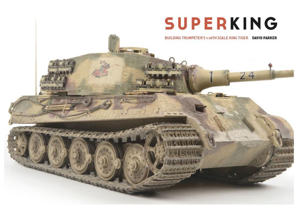 Super King: Building Trumpeter's 1:16th Scale King Tiger