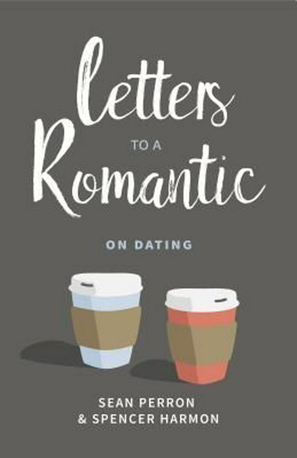 Letters to a RomanticOn Dating by Sean Perron,Spencer Harmon, ISBN: 9781629953045