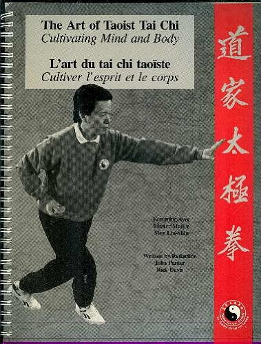 The Art of Taoist Tai Chi : Cultivating Mind and Body/L'Art du Tai Chi Taoiste: Cultiver l'Esprit et le Corps