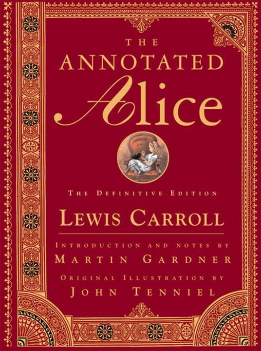 The Annotated Alice by Martin Gardner, ISBN: 9780393048476