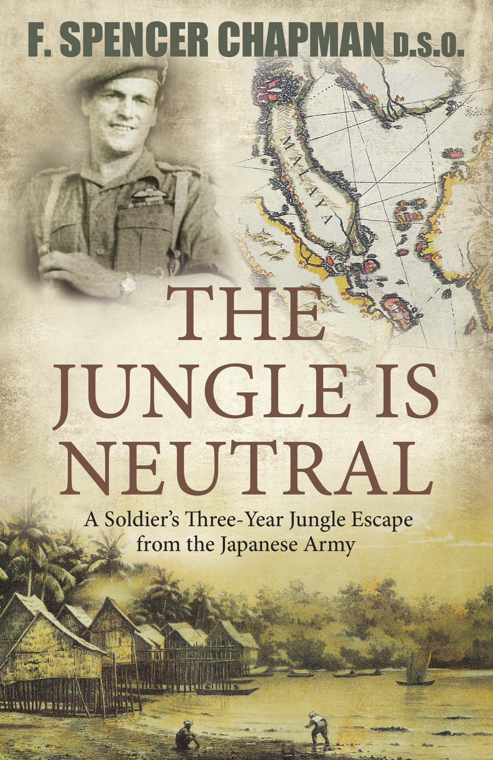 The Jungle Is Neutral: A Soldier's Three-Year Jungle Escape from the Japanese Army