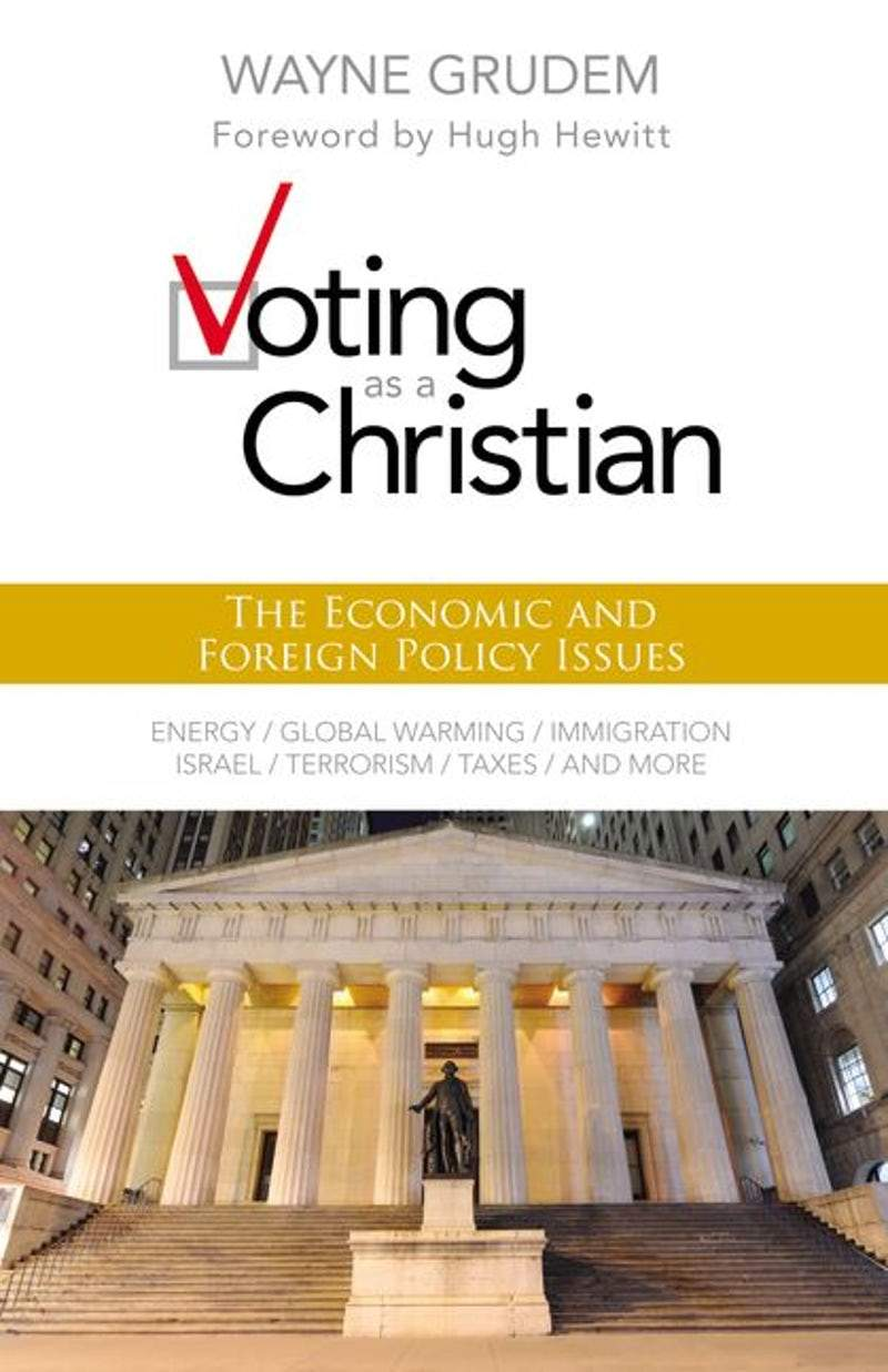 Voting as a Christian: The Economic and Foreign Policy Issues by Wayne Grudem, ISBN: 9780310495994