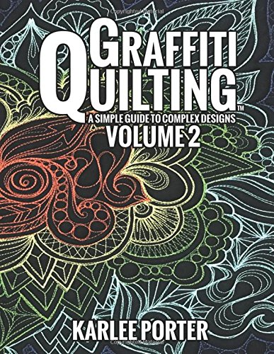 Graffiti Quilting - Volume 2: Even more Graffiti Quilting to keep your quilts sharp and unique! by Mrs. Karlee J Porter, ISBN: 9781532816567
