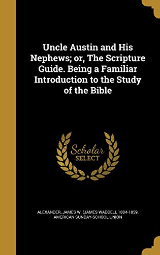 Uncle Austin and His Nephews; or, The Scripture Guide. Being a Familiar Introduction to the Study of the Bible