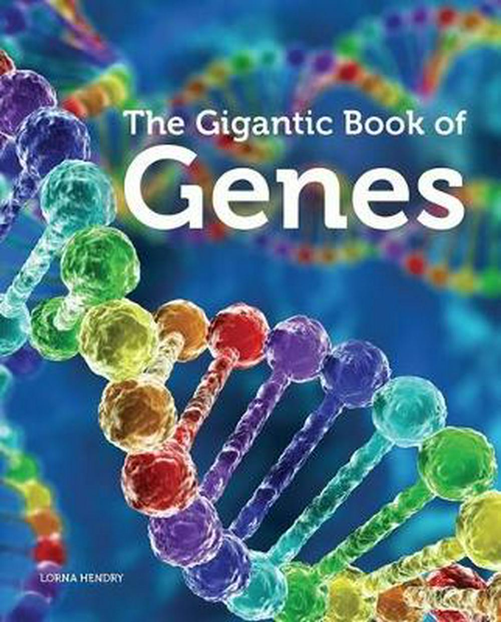 The Gigantic Book of Genes by Lorna Hendry, ISBN: 9781742034102