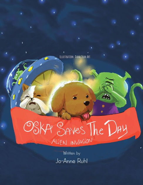Oska Saves the Day: Alien Invasion by Jo-Anne Ruhl, ISBN: 9781504303040