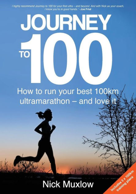Journey to 100How to Run Your First 100km Ultramarathon - And... by Nick Muxlow, ISBN: 9780648137115