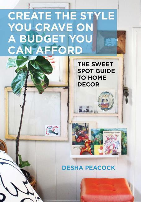 Create the Style You Crave on a Budget You Can Afford  by Desha Peacock, ISBN: 9781628736229