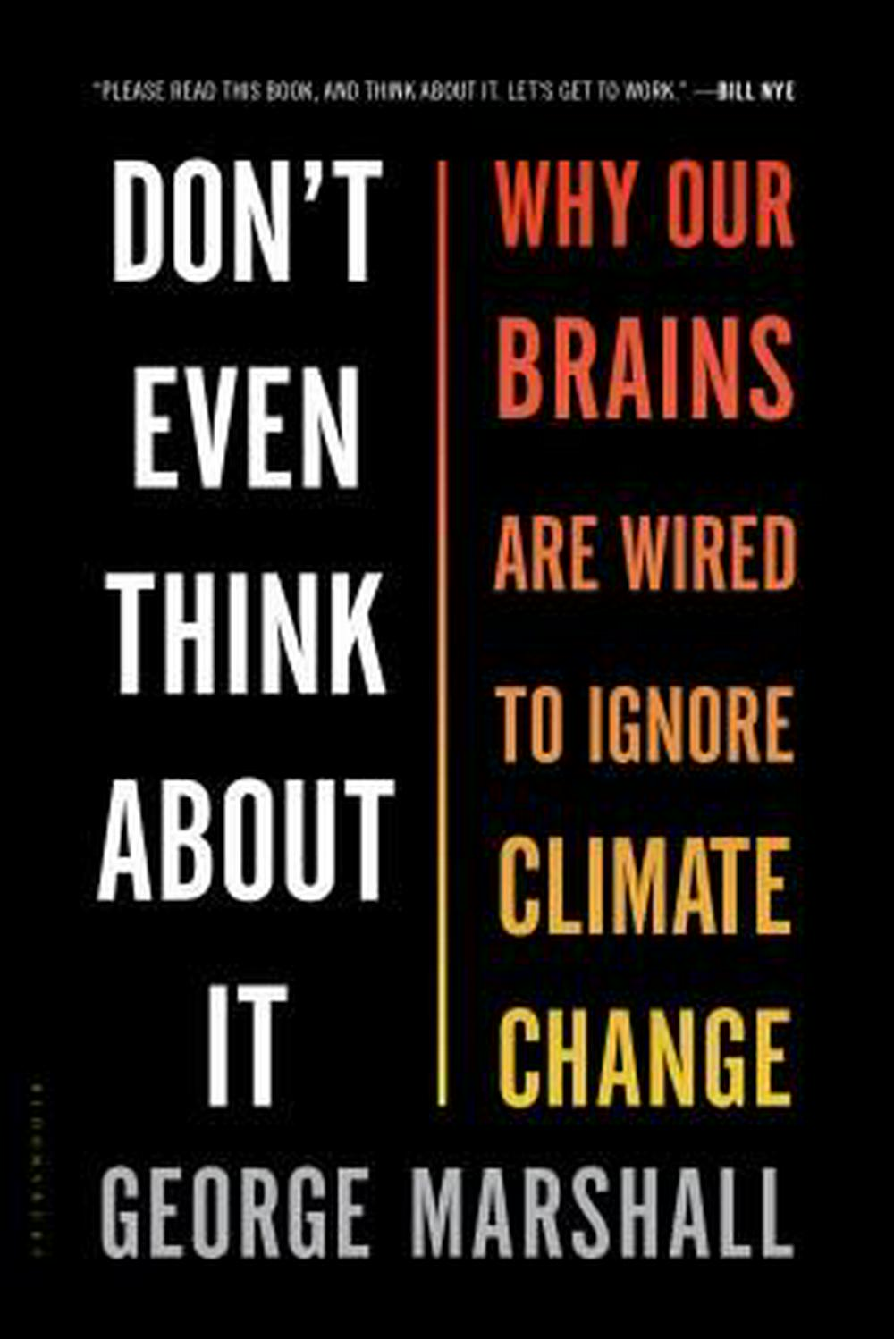 Don't Even Think about It: Why Our Brains Are Wired to Ignore Climate Change by George Marshall, ISBN: 9781632861023