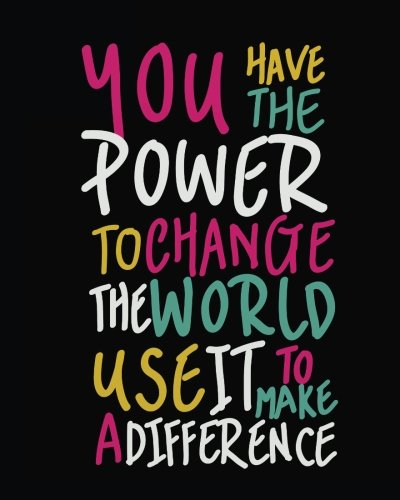 "You have the power to change the world use it to make a difference: Inspirational Positive Quote Bullet Journal Dot Grid l Notebook (8"" x   10"") Large ... Quotes Dot Grid Bullet Journal Series)"