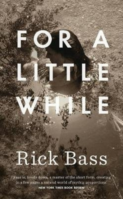For a Little While by Rick Bass, ISBN: 9781782273066