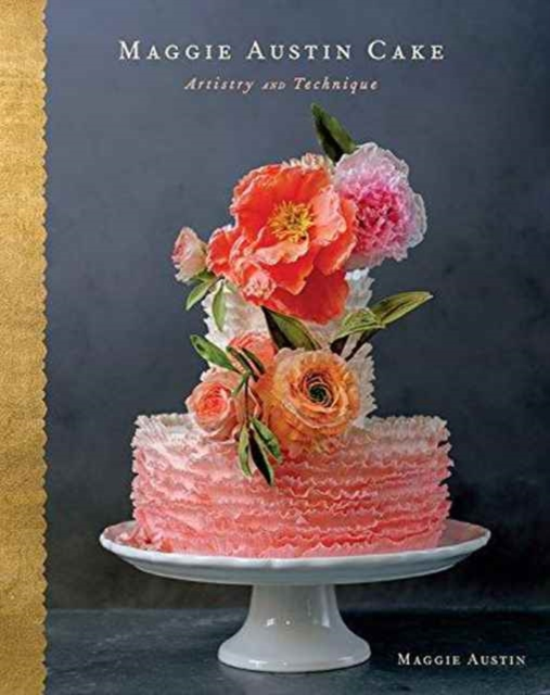 Maggie Austin Cake: Artistry and Technique by Maggie Austin, ISBN: 9780544765351