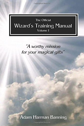 The Official Wizard's Training Manual Vol.1A Worth Mission for Your Magical Gifts by MR Adam Harman Banning, ISBN: 9781536935653
