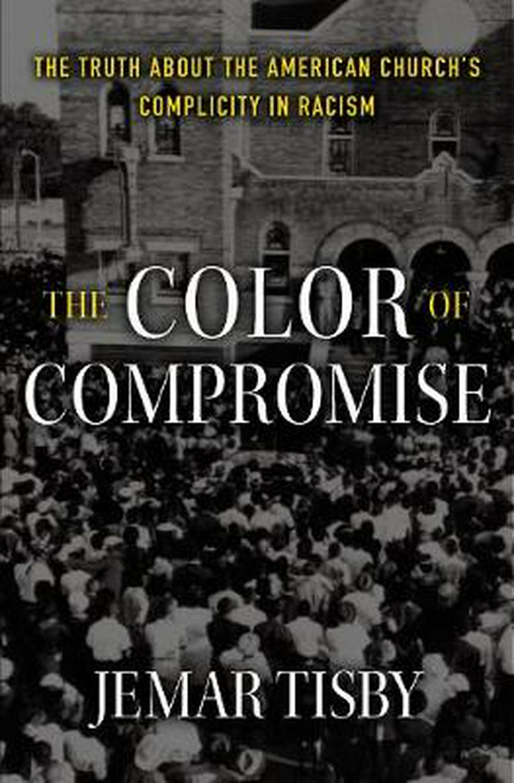 The Color of CompromiseThe Truth about the American Church's Complicit...