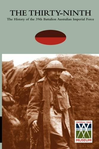 THIRTY-NINTHThe History of the 39th Battalion Australian Imperial Force