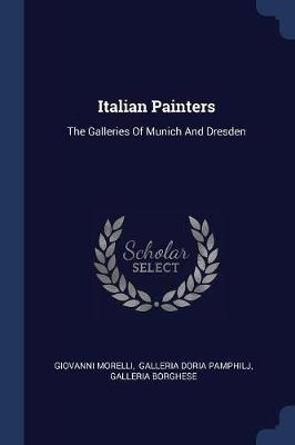 Italian PaintersThe Galleries of Munich and Dresden
