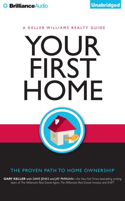 Your First Home: The Proven Path to Home Ownership by Gary Keller, ISBN: 9781491540305