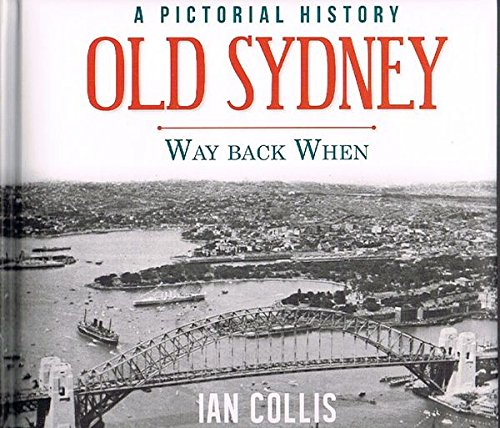 Old Sydney - Way Back WhenA Pictorial History