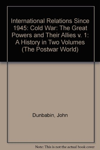 International Relations Since 1945: Cold War: The Great Powers and Their Allies v. 1