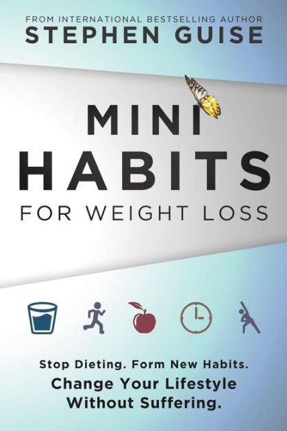 Mini Habits for Weight Loss: Stop Dieting. Form New Habits. Change Your Lifestyle Without Suffering.: Volume 2