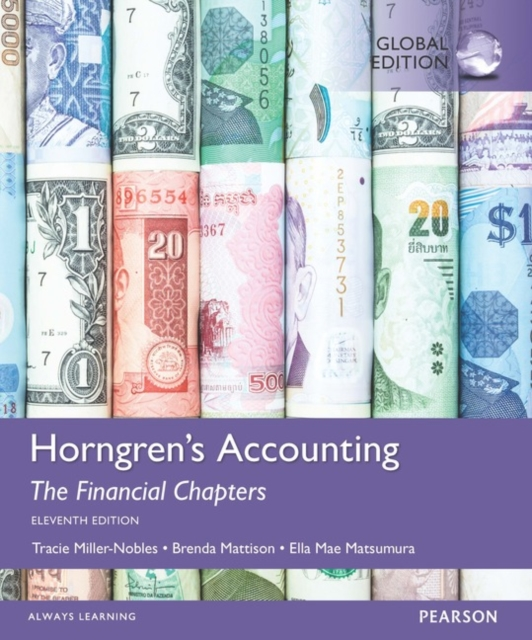 Horngren's Accounting, the Managerial Chapters and the Financial Chapters, Global Edition by Brenda L. Mattison,Ella Mae Matsumura,Tracie L. Miller-Nobles, ISBN: 9781292119410