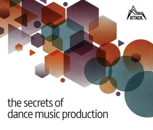 The Secrets of Dance Music ProductionThe World's Leading Electronic Music Production...