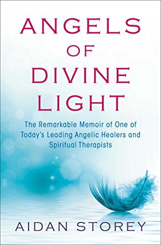 Angels of Divine Light: The Remarkable Autobiography of One of Today S Leading Angelic Healers and Spiritual Therapists