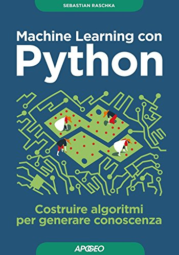 Machine learning con Python. Costruire algoritmi per generare conoscenza by Sebastian Raschka, ISBN: 9788850333974