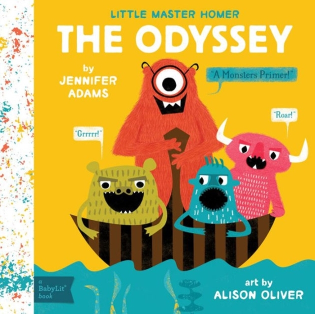 The OdysseyA Babylit(r) Monsters Primer by Jennifer Adams,Alison Oliver, ISBN: 9781423641780