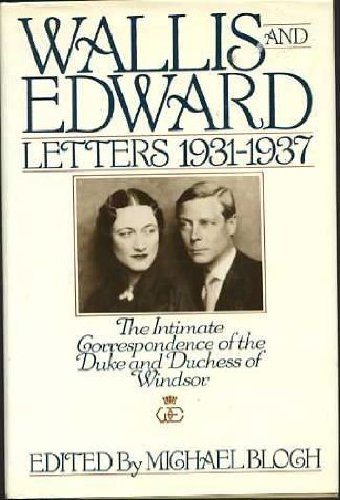 Wallis and Edward: Letters 1931-1937 (The Intimate Correspondence of the Duke and Duchess of Windsor)