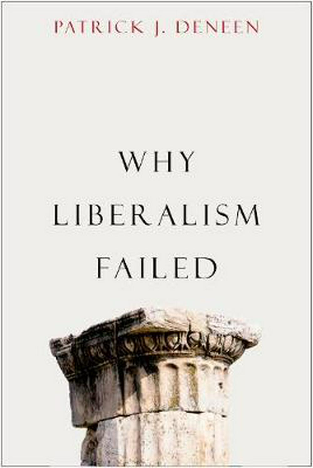 Why Liberalism Failed (Politics and Culture Series)