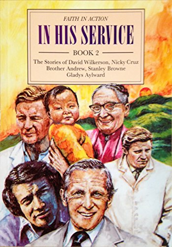 In His Service: The Stories of David Wilkerson, Nicky Cruz, Brother Andrew, Stanley Browne, Gladys Aylward Bk. 2 (Faith in Action) by Geoffrey Hanks, ISBN: 9781851750429