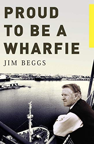 Proud to be a Wharfie by Jim Beggs, ISBN: 9781925003277