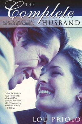 The Complete Husband by Lou Priolo, ISBN: 9781879737358