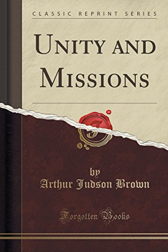 Unity and Missions (Classic Reprint) by Arthur Judson Brown, ISBN: 9781333964115
