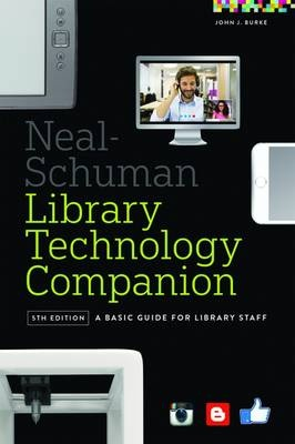 The Neal-schuman Library Technology Companion: A Basic Guide for Library Staff (Fifth Edition)