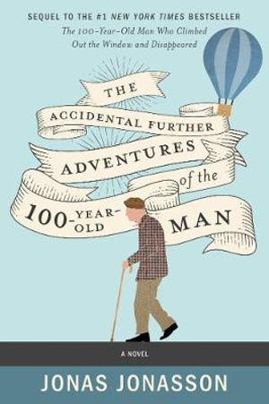 The Accidental Further Adventures of the Hundred-Year-Old Man by Jonas Jonasson, ISBN: 9780062838551