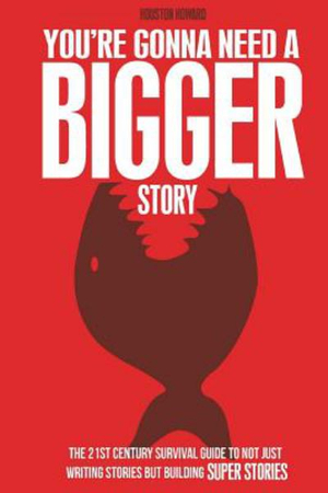 You're Gonna Need a Bigger StoryThe 21st Century Survival Guide to Not Just Tel...