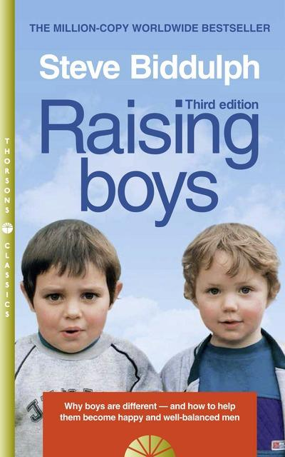 Raising Boys: Why Boys are Different - and How to Help Them Become Happy and Well-Balanced Men by Steve Biddulph, ISBN: 9780008128036