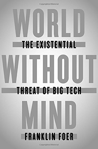 World Without MindThe Existential Threat of Big Tech