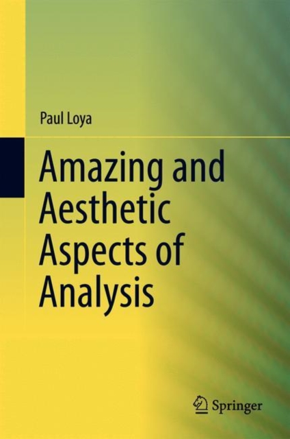 Amazing and Aesthetic Aspects of Analysis 2017Undergraduate Texts in Mathematics
