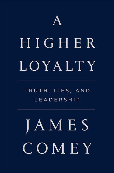 A Higher Loyalty: Truth, Lies, and Leadership by James Comey, ISBN: 9781250192455