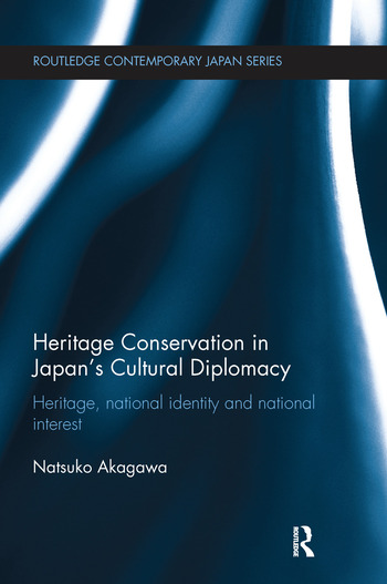 Heritage Conservation and Japan's Cultural DiplomacyHeritage, National Identity and National Interest by Natsuko Akagawa, ISBN: 9781138629172