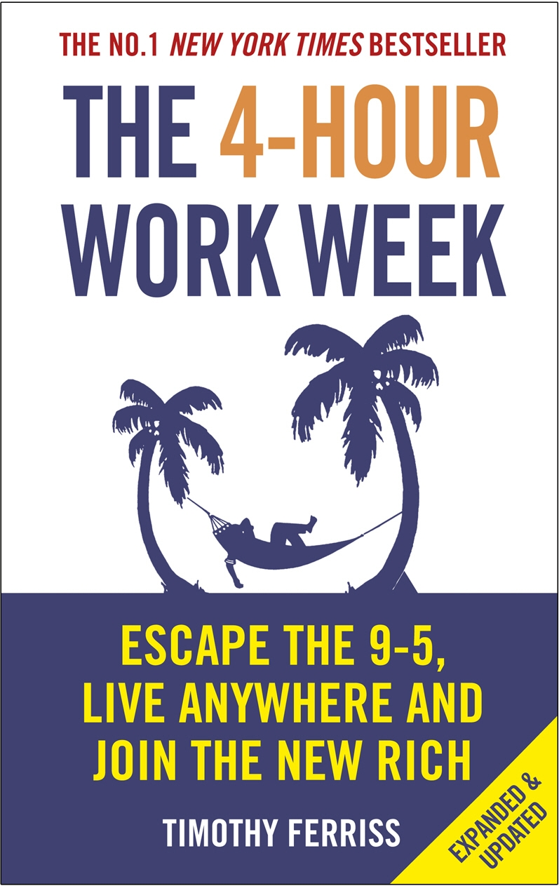 The 4-Hour Work Week: Escape the 9-5, Live Anywhere and Join the New Rich by Timothy Ferriss, ISBN: 9780091929114